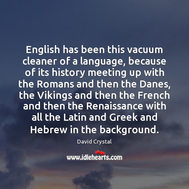 Image, English has been this vacuum cleaner of a language, because of its