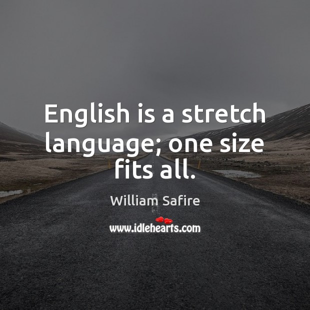 English is a stretch language; one size fits all. Image