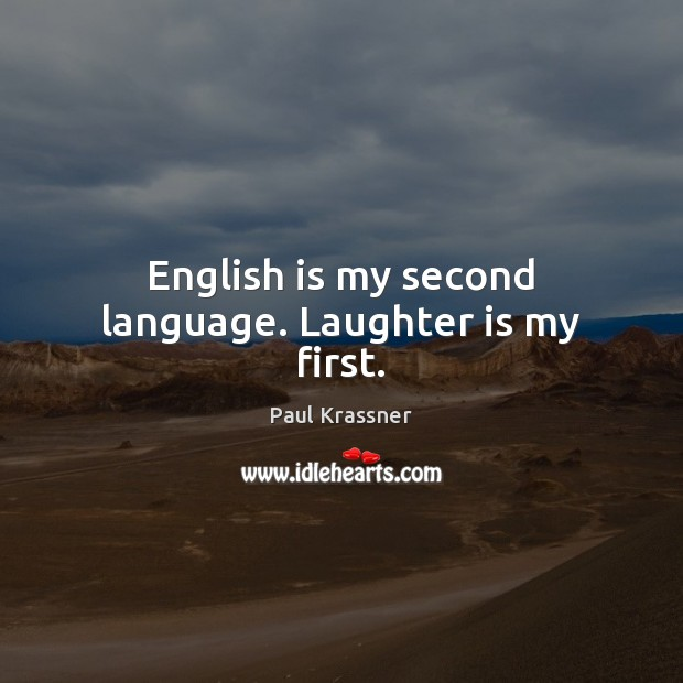 English is my second language. Laughter is my first. Paul Krassner Picture Quote