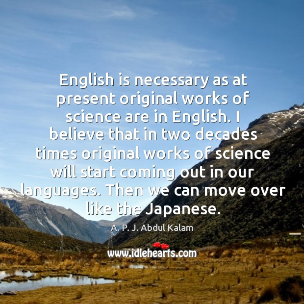 Image, English is necessary as at present original works of science are in english.