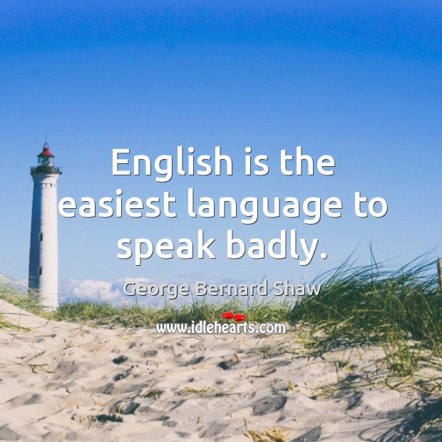 Image, English is the easiest language to speak badly.