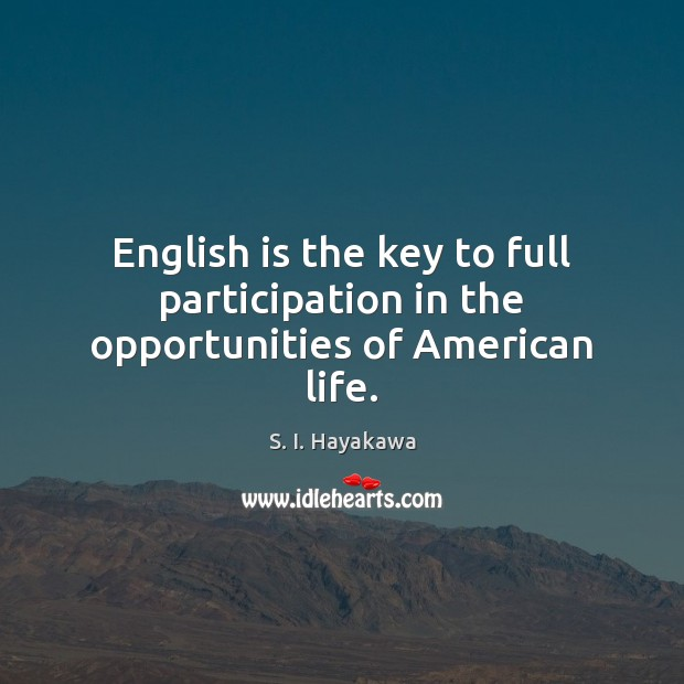Image, English is the key to full participation in the opportunities of American life.