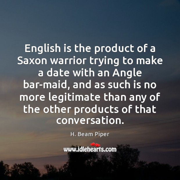 Image, English is the product of a Saxon warrior trying to make a
