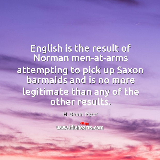 Image, English is the result of Norman men-at-arms attempting to pick up Saxon