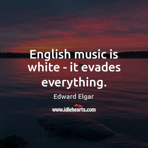 English music is white – it evades everything. Image