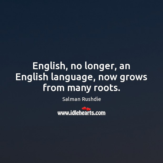 Image, English, no longer, an English language, now grows from many roots.