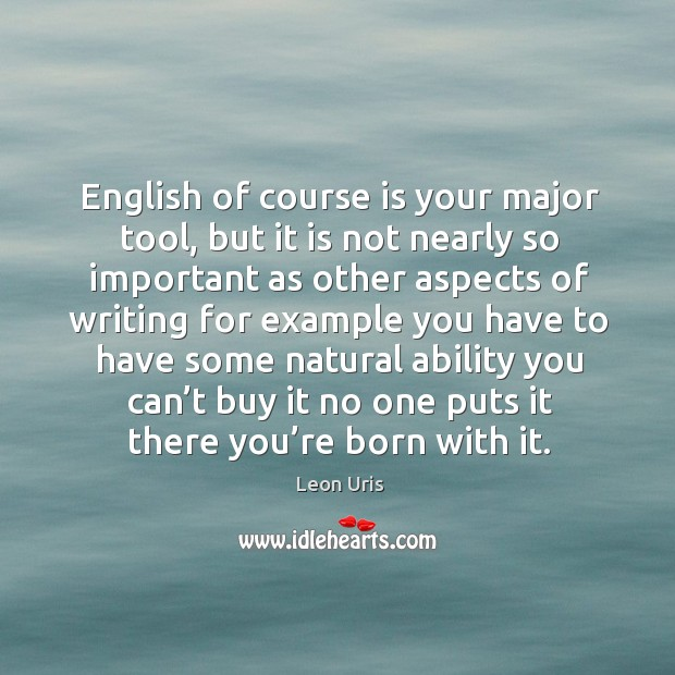 English of course is your major tool, but it is not nearly so important as other aspects Image