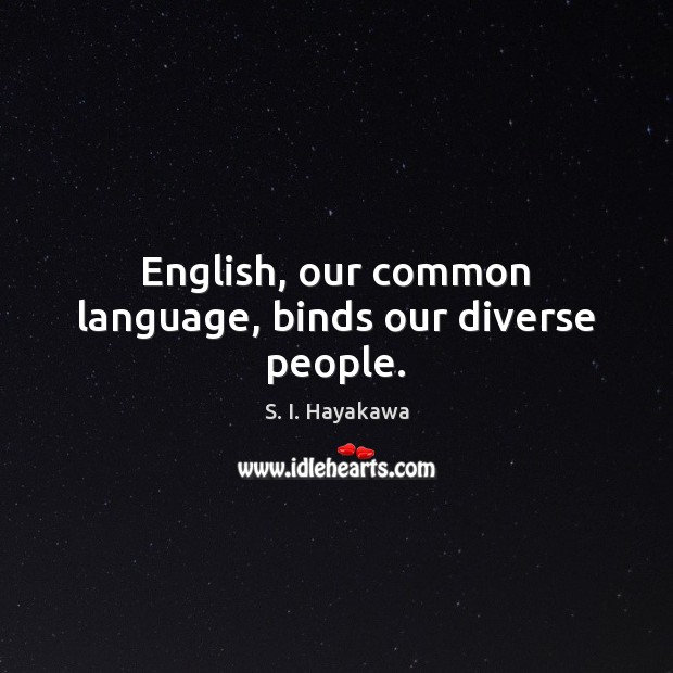 Image, English, our common language, binds our diverse people.