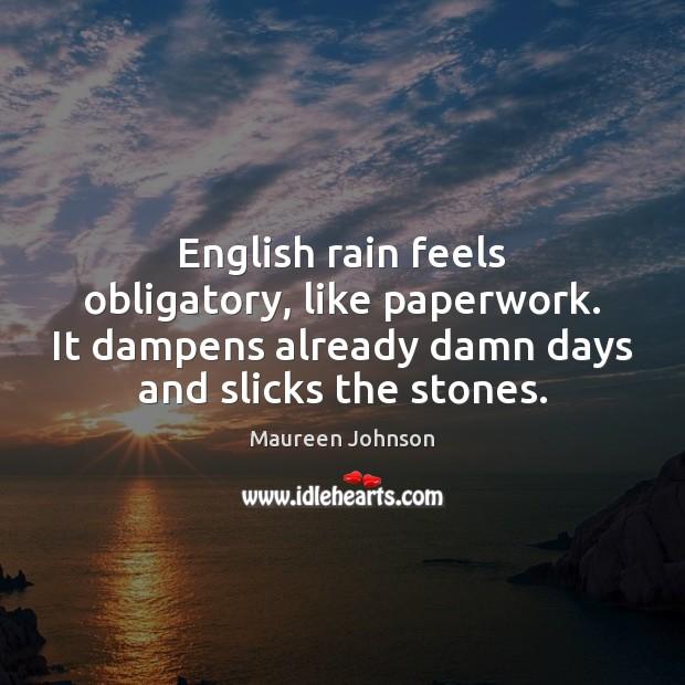 English rain feels obligatory, like paperwork. It dampens already damn days and Image