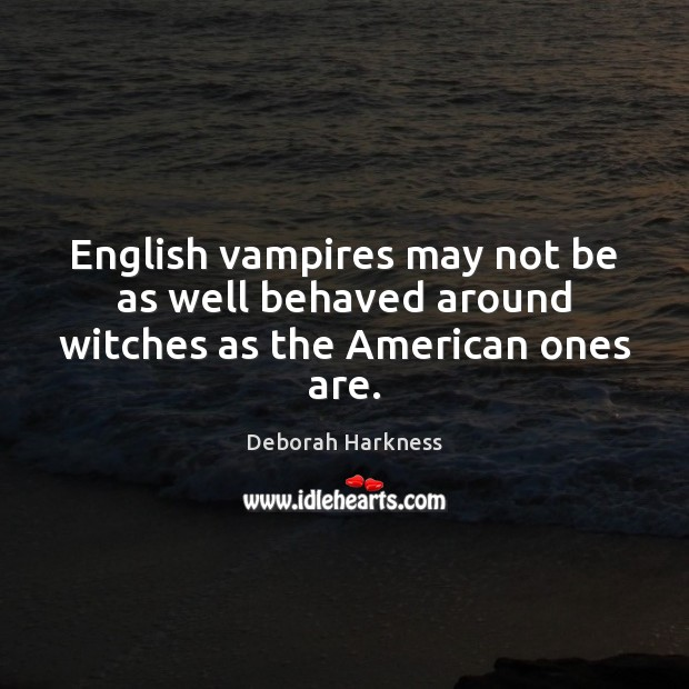 English vampires may not be as well behaved around witches as the American ones are. Image