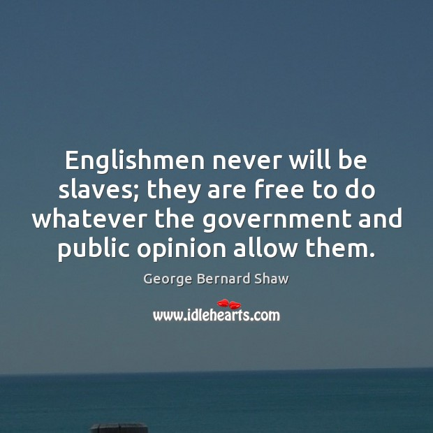 Englishmen never will be slaves; they are free to do whatever the Government Quotes Image