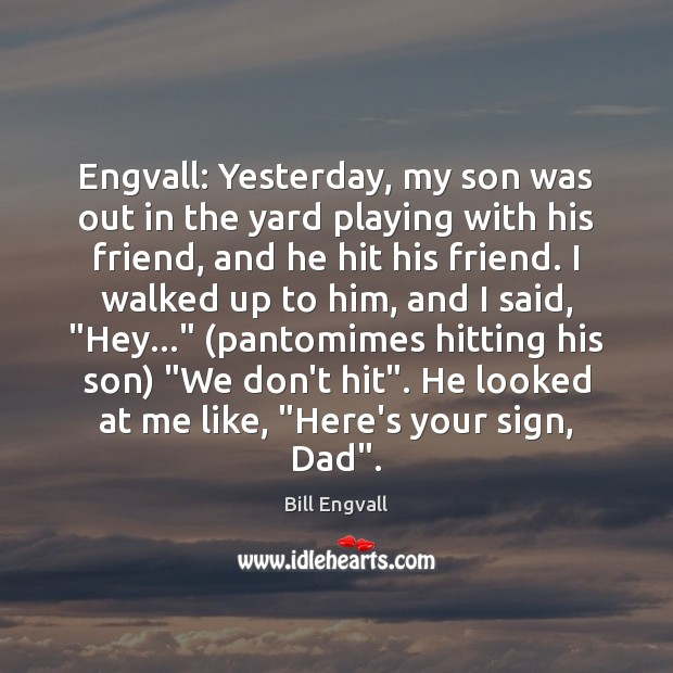Image, Engvall: Yesterday, my son was out in the yard playing with his