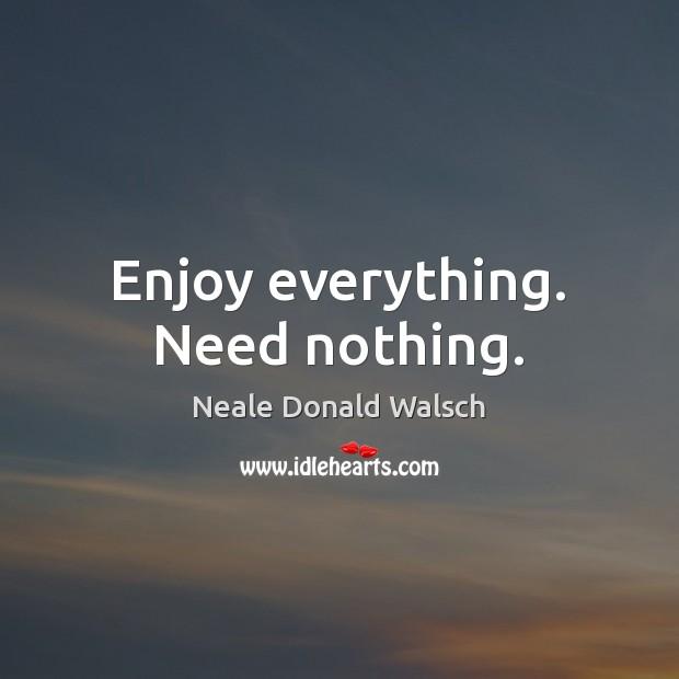 Image, Enjoy everything. Need nothing.