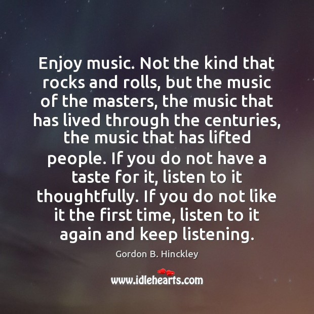Enjoy music. Not the kind that rocks and rolls, but the music Image