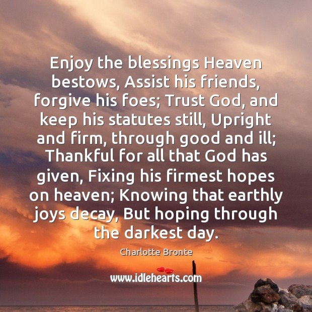 Image, Enjoy the blessings Heaven bestows, Assist his friends, forgive his foes; Trust