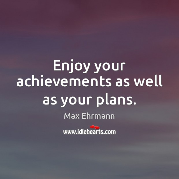 Enjoy your achievements as well as your plans. Image