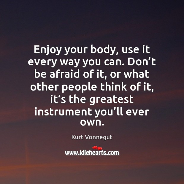 Enjoy your body, use it every way you can. Don't be Image