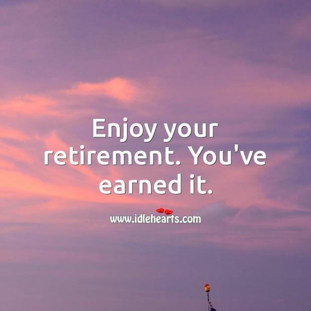Image, Enjoy your retirement. You've earned it.