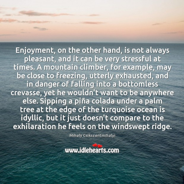 Image, Enjoyment, on the other hand, is not always pleasant, and it can