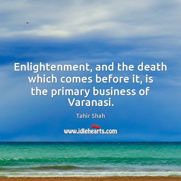 Image, Enlightenment, and the death which comes before it, is the primary business of Varanasi.