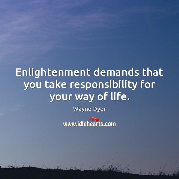 Image, Enlightenment demands that you take responsibility for your way of life.