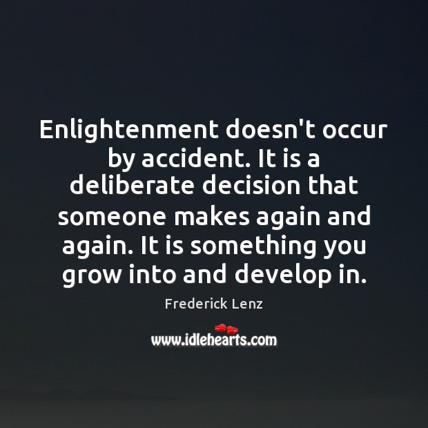 Enlightenment doesn't occur by accident. It is a deliberate decision that someone Image