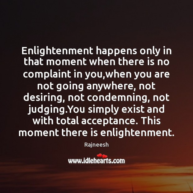 Enlightenment happens only in that moment when there is no complaint in Image