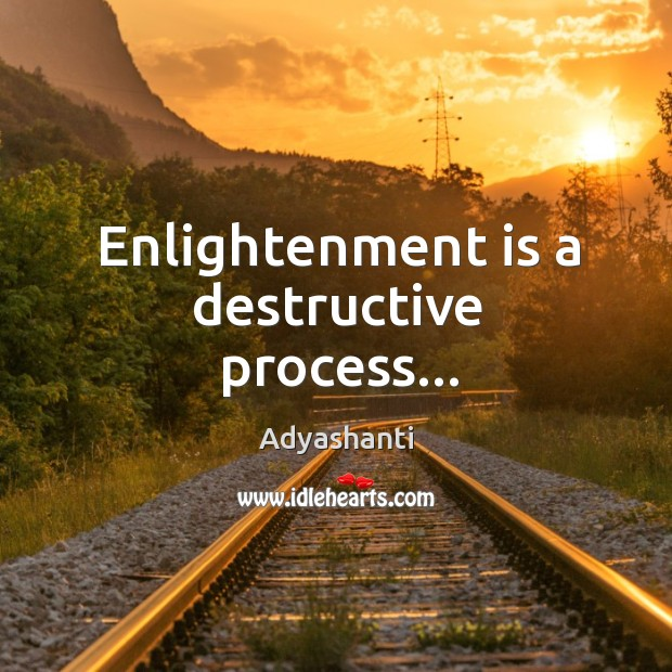 Image, Enlightenment is a destructive process…