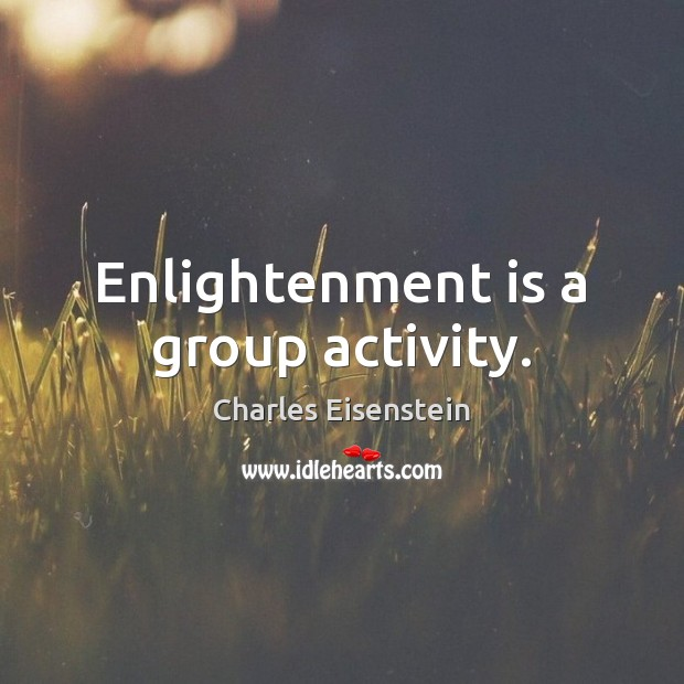 Enlightenment is a group activity. Image