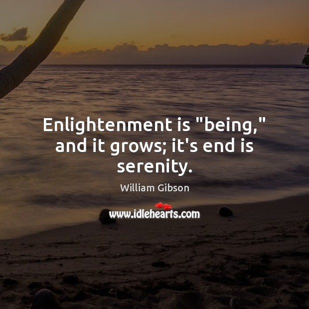 """Image, Enlightenment is """"being,"""" and it grows; it's end is serenity."""