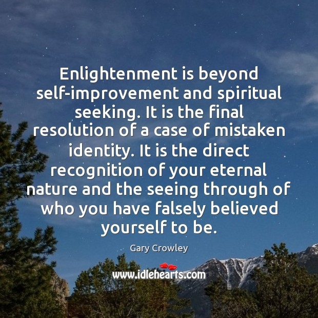 Enlightenment is beyond self-improvement and spiritual seeking. It is the final resolution Image