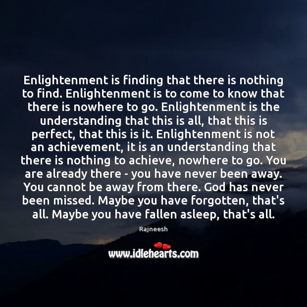 Enlightenment is finding that there is nothing to find. Enlightenment is to Image