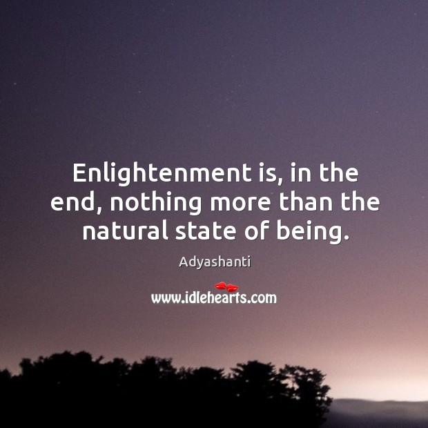 Image, Enlightenment is, in the end, nothing more than the natural state of being.