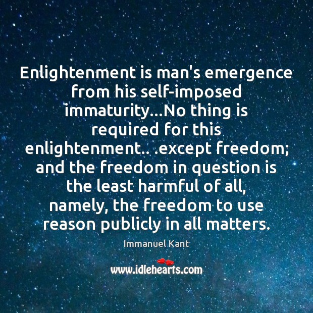 Enlightenment is man's emergence from his self-imposed immaturity…No thing is required Image