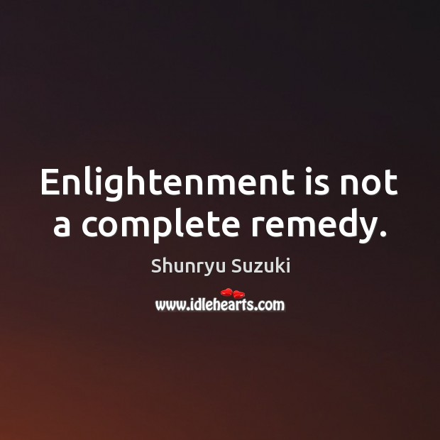 Enlightenment is not a complete remedy. Image