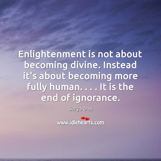Image, Enlightenment is not about becoming divine. Instead it's about becoming more fully