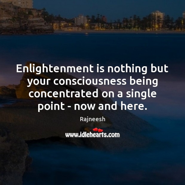 Image, Enlightenment is nothing but your consciousness being concentrated on a single point