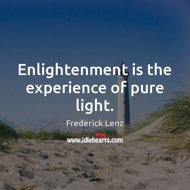Enlightenment is the experience of pure light. Image
