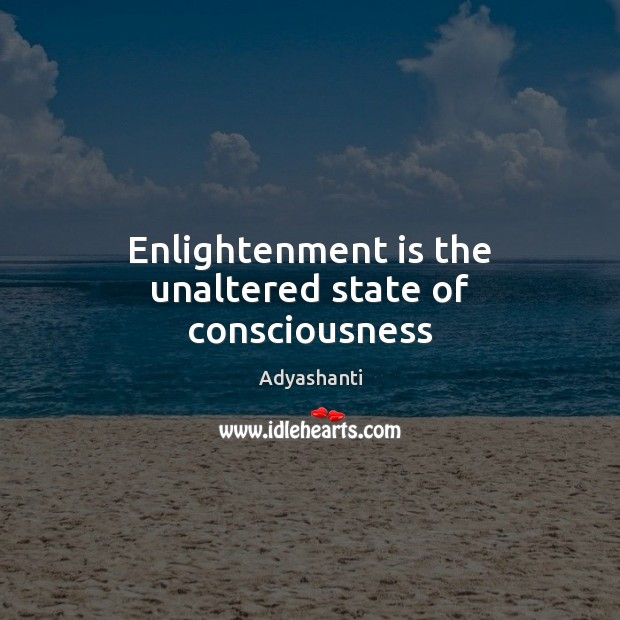 Enlightenment is the unaltered state of consciousness Image