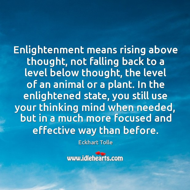 Enlightenment means rising above thought, not falling back to a level below Image