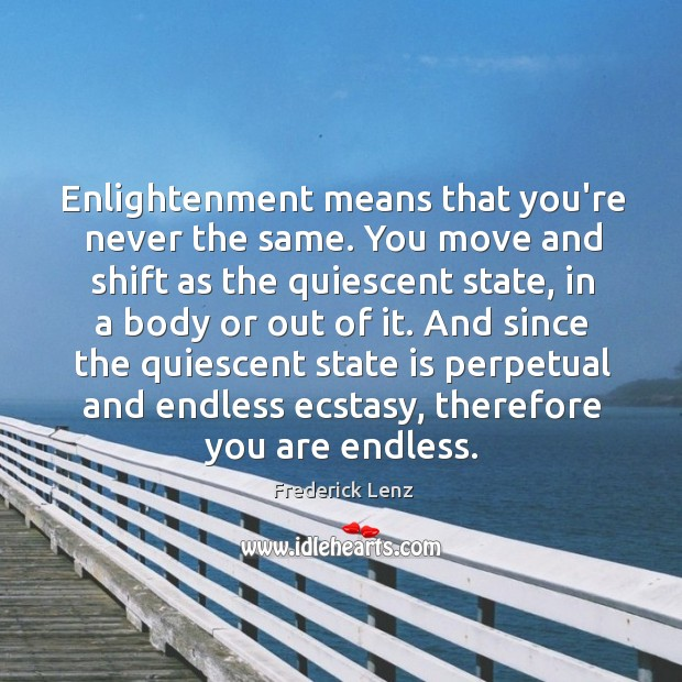 Enlightenment means that you're never the same. You move and shift as Image