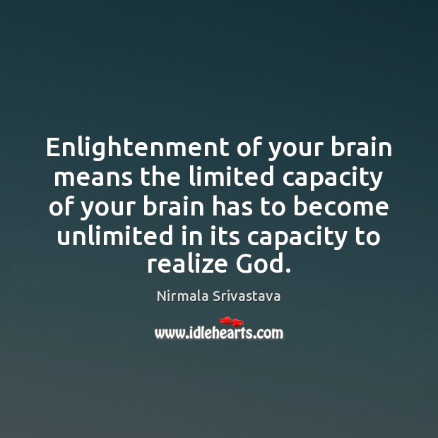 Enlightenment of your brain means the limited capacity of your brain has Image