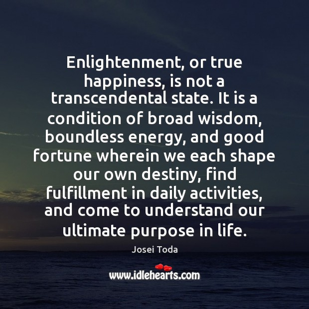 Image, Enlightenment, or true happiness, is not a transcendental state. It is a