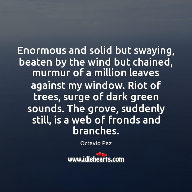 Enormous and solid but swaying, beaten by the wind but chained, murmur Octavio Paz Picture Quote