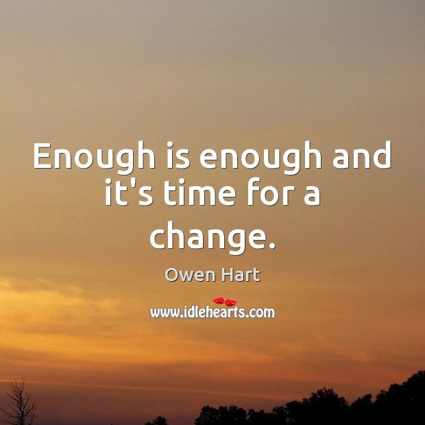 Enough is enough and it's time for a change. Image