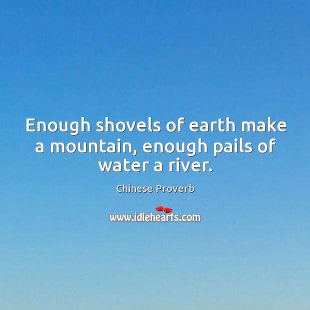 Image, Enough shovels of earth make a mountain, enough pails of water a river.