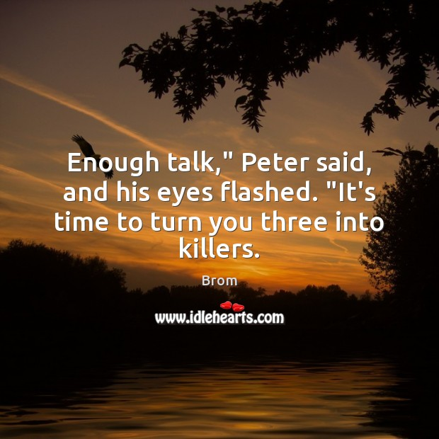 """Enough talk,"""" Peter said, and his eyes flashed. """"It's time to turn you three into killers. Image"""