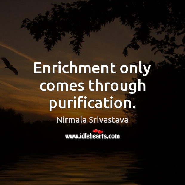 Enrichment only comes through purification. Image