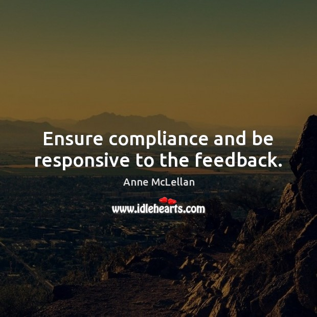 Image, Ensure compliance and be responsive to the feedback.