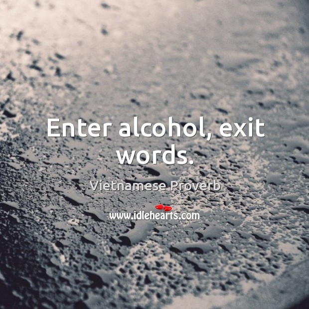 Enter alcohol, exit words. Vietnamese Proverbs Image